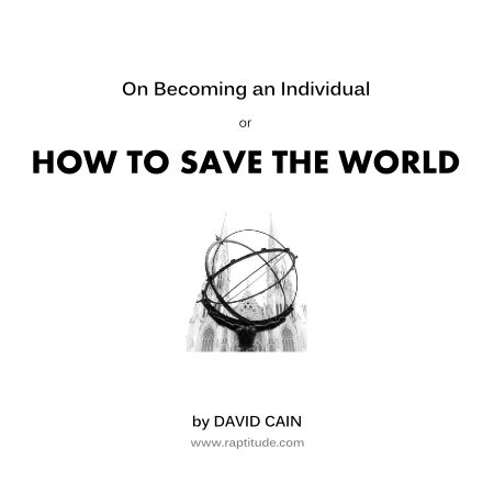 Post image for On Becoming an Individual (or HOW TO SAVE THE WORLD)